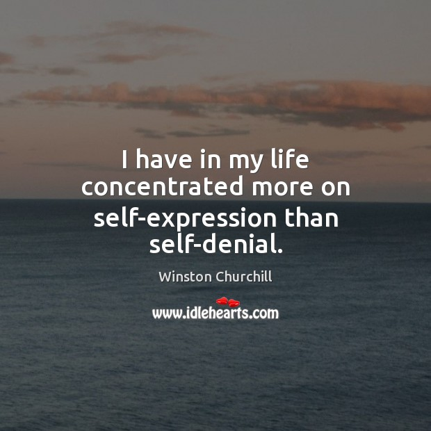 Image, I have in my life concentrated more on self-expression than self-denial.