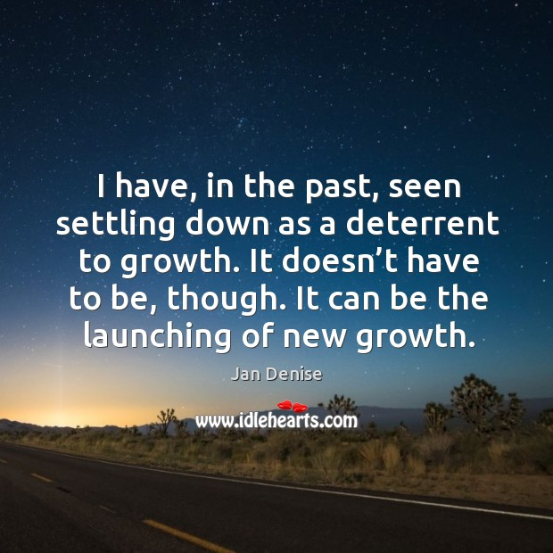 I have, in the past, seen settling down as a deterrent to growth. Image