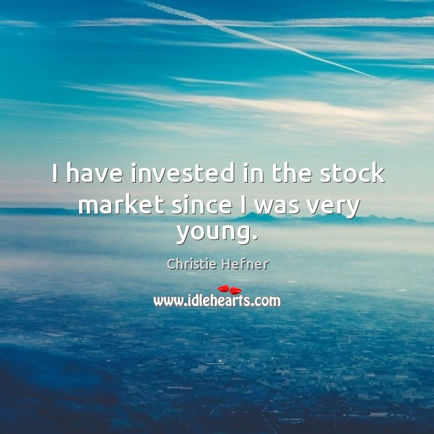 I have invested in the stock market since I was very young. Image