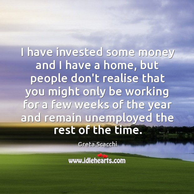 I have invested some money and I have a home, but people Image