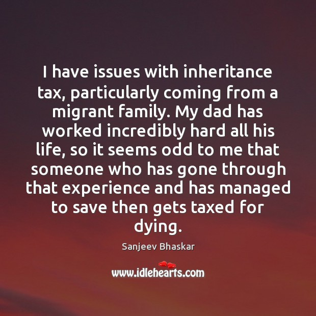 Image, I have issues with inheritance tax, particularly coming from a migrant family.