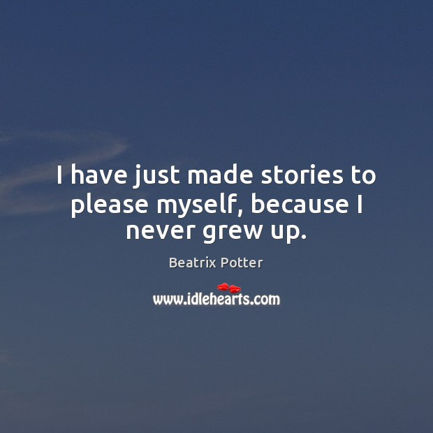 I have just made stories to please myself, because I never grew up. Image