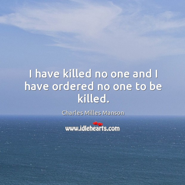 I have killed no one and I have ordered no one to be killed. Image