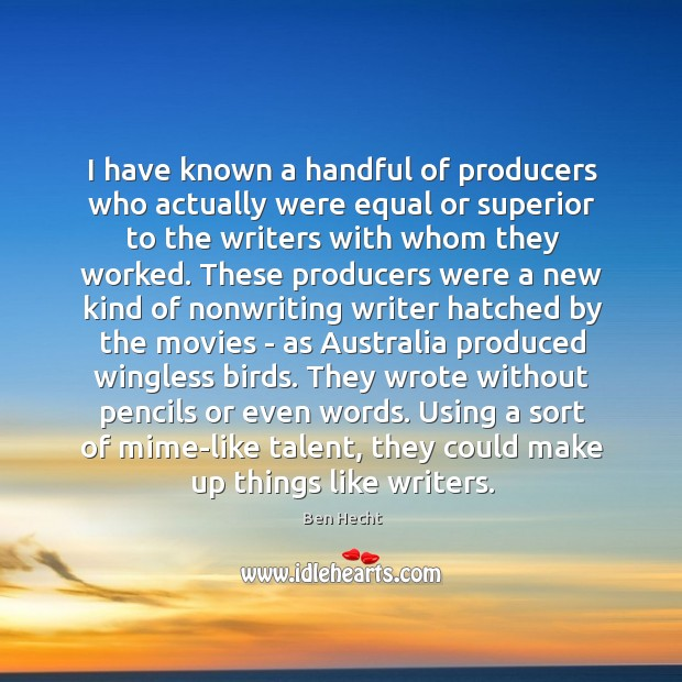 I have known a handful of producers who actually were equal or Image