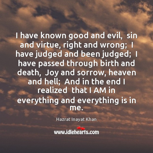 I have known good and evil,  sin and virtue, right and wrong; Hazrat Inayat Khan Picture Quote