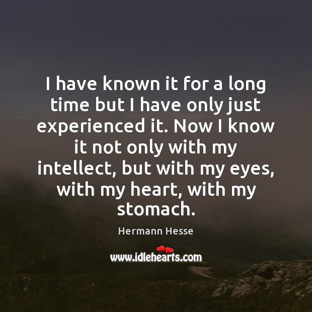 I have known it for a long time but I have only Hermann Hesse Picture Quote