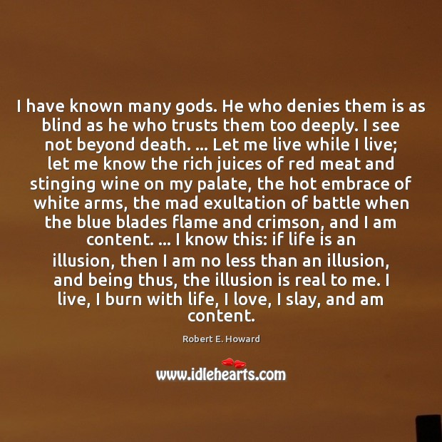 I have known many Gods. He who denies them is as blind Robert E. Howard Picture Quote