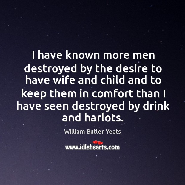 I have known more men destroyed by the desire to have wife Image