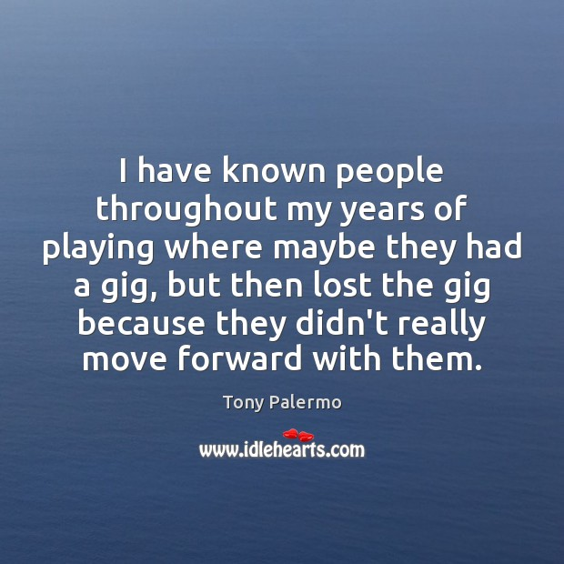 I have known people throughout my years of playing where maybe they Image