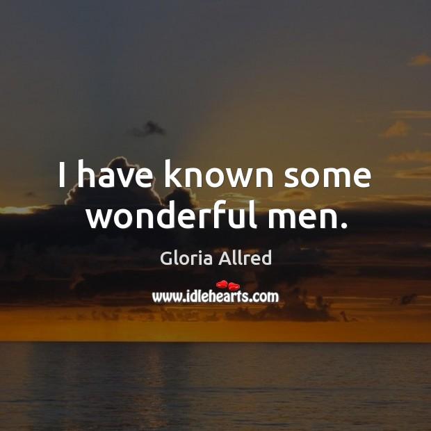 I have known some wonderful men. Image