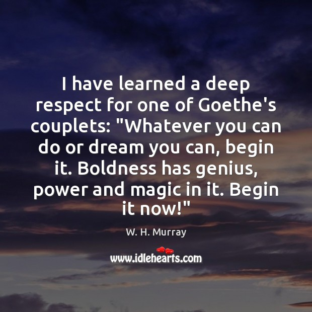 """I have learned a deep respect for one of Goethe's couplets: """"Whatever Boldness Quotes Image"""