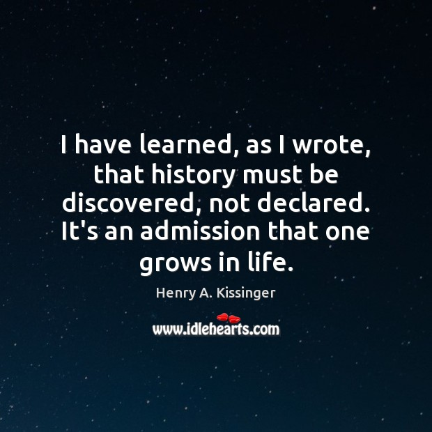 Image, I have learned, as I wrote, that history must be discovered, not