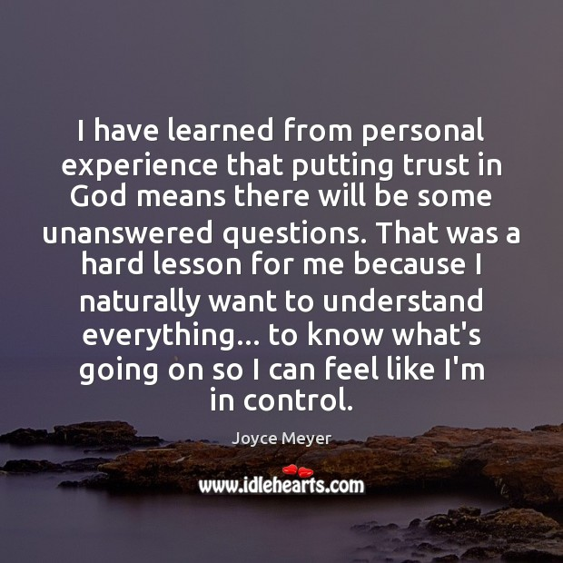 I have learned from personal experience that putting trust in God means Joyce Meyer Picture Quote