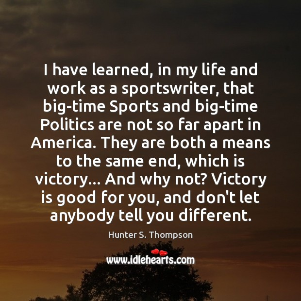 I have learned, in my life and work as a sportswriter, that Victory Quotes Image