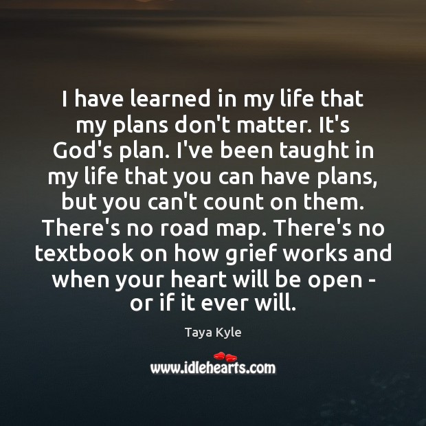 I have learned in my life that my plans don't matter. It's Image