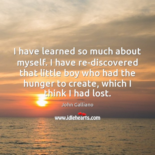 Image, I have learned so much about myself. I have re-discovered that little