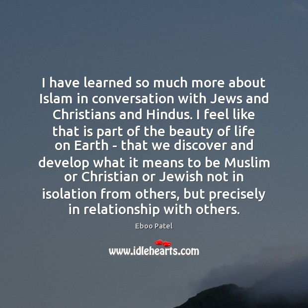 I have learned so much more about Islam in conversation with Jews Earth Quotes Image