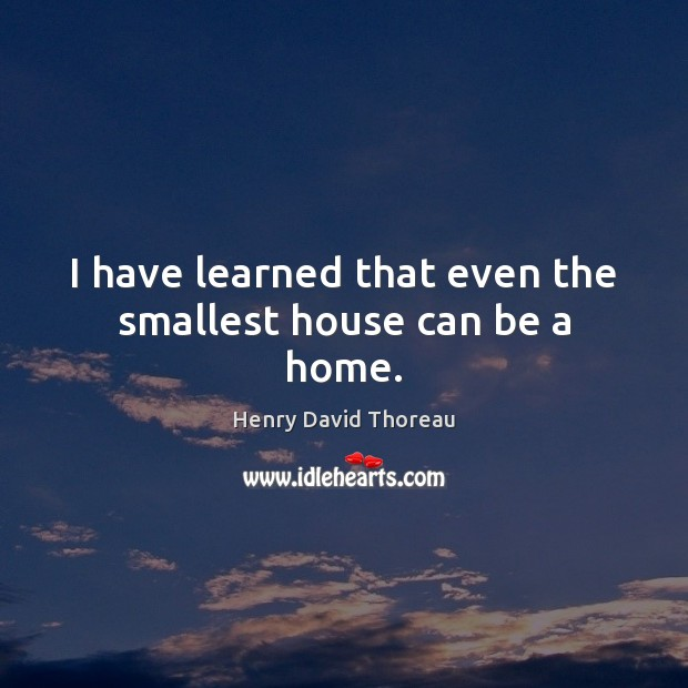 Image, I have learned that even the smallest house can be a home.