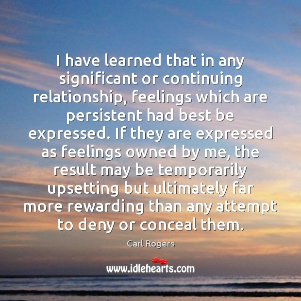 I have learned that in any significant or continuing relationship, feelings which Image