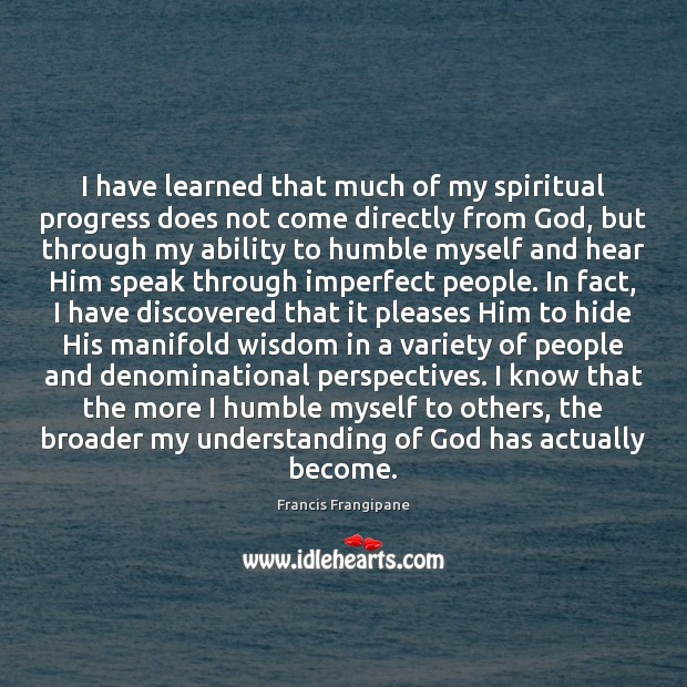 I have learned that much of my spiritual progress does not come Image