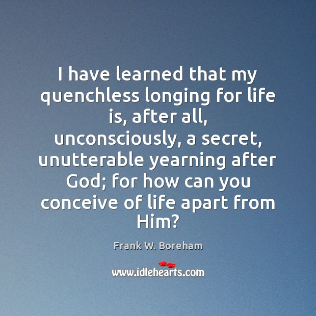 I have learned that my quenchless longing for life is, after all, Image