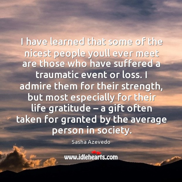 I have learned that some of the nicest people youll ever meet are those who Sasha Azevedo Picture Quote