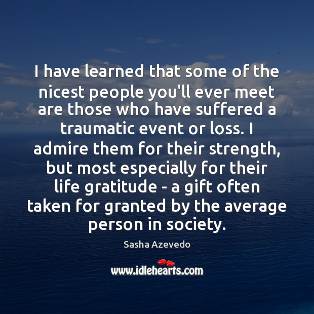 I have learned that some of the nicest people you'll ever meet Sasha Azevedo Picture Quote