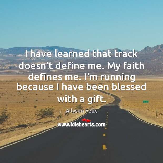Image, I have learned that track doesn't define me. My faith defines me.