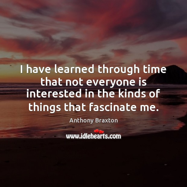 Image, I have learned through time that not everyone is interested in the