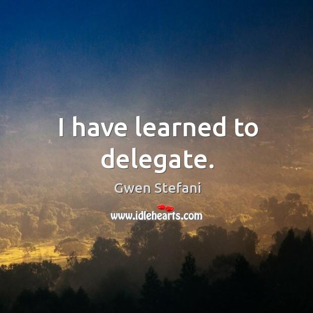 I have learned to delegate. Image