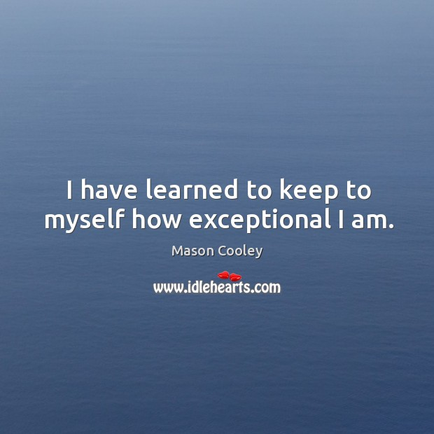 Image, I have learned to keep to myself how exceptional I am.
