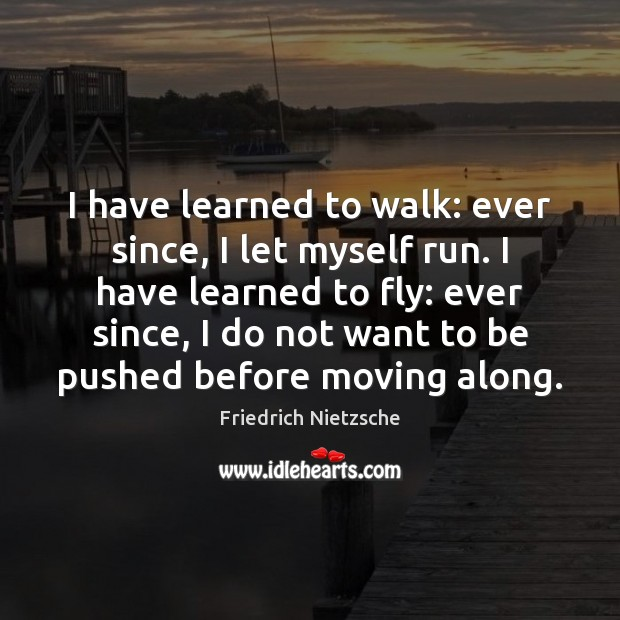 Image, I have learned to walk: ever since, I let myself run. I