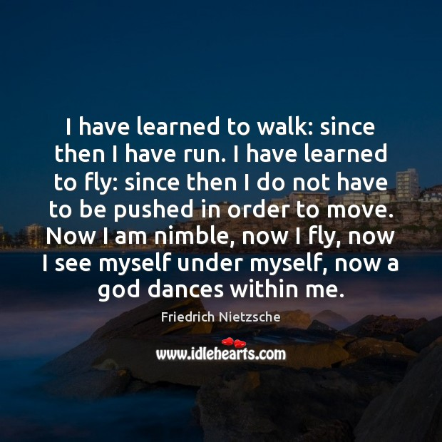 Image, I have learned to walk: since then I have run. I have