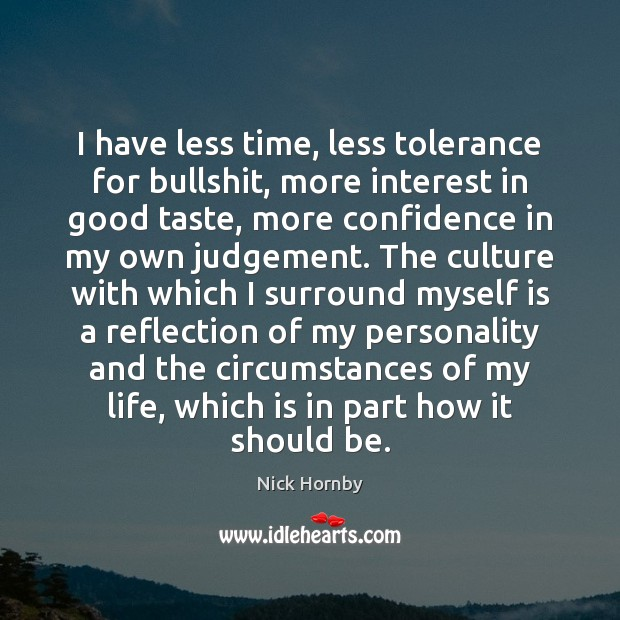 I have less time, less tolerance for bullshit, more interest in good Confidence Quotes Image