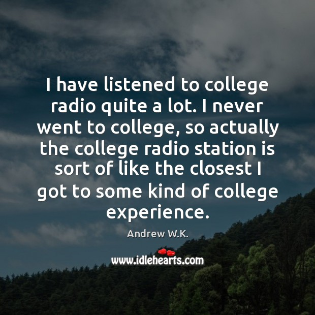 Image, I have listened to college radio quite a lot. I never went