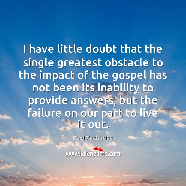 I have little doubt that the single greatest obstacle to the impact Ravi Zacharias Picture Quote