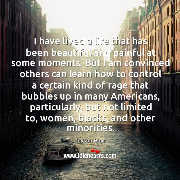 I have lived a life that has been beautiful and painful at some moments. Image