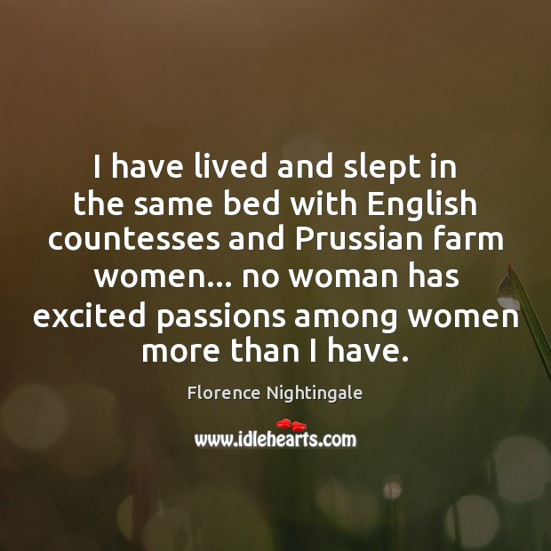 I have lived and slept in the same bed with English countesses Florence Nightingale Picture Quote
