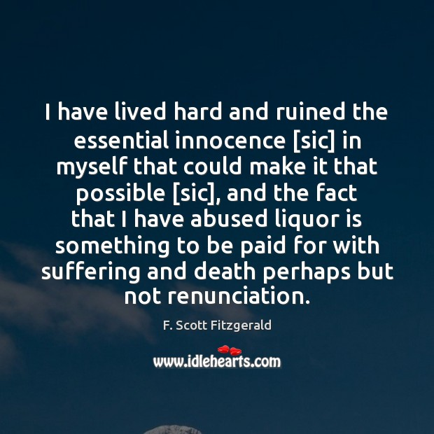 Image, I have lived hard and ruined the essential innocence [sic] in myself