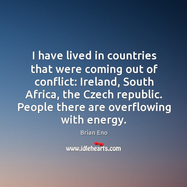 I have lived in countries that were coming out of conflict: ireland, south africa, the czech republic. Image