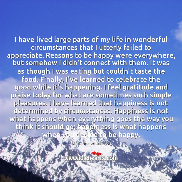 Image, I have lived large parts of my life in wonderful circumstances that