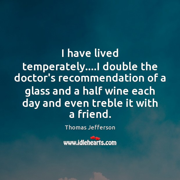 I have lived temperately….I double the doctor's recommendation of a glass Image