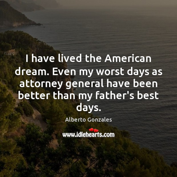 Image, I have lived the American dream. Even my worst days as attorney
