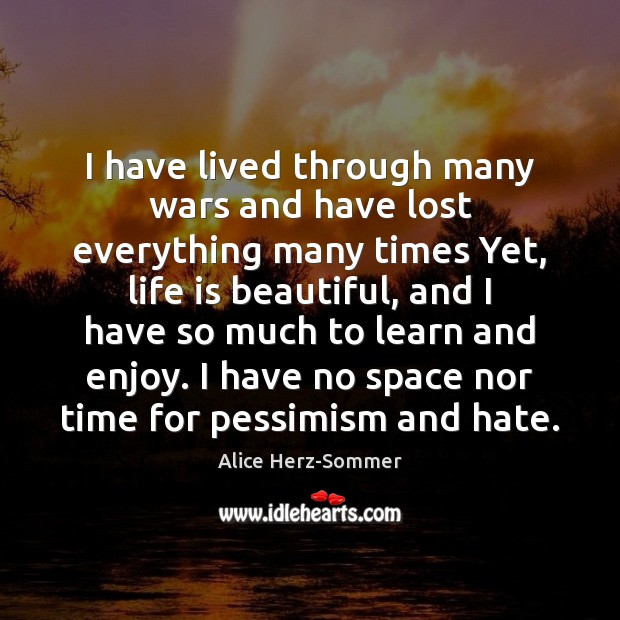 I have lived through many wars and have lost everything many times Life is Beautiful Quotes Image