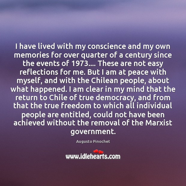 I have lived with my conscience and my own memories for over Augusto Pinochet Picture Quote