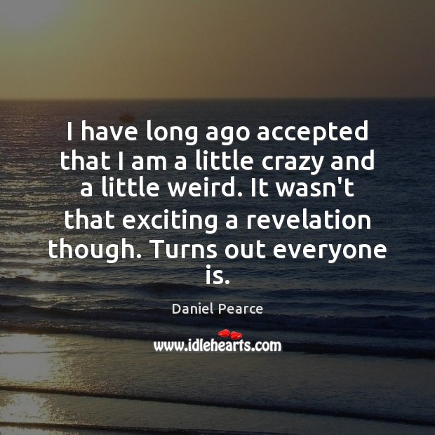 I have long ago accepted that I am a little crazy and Image