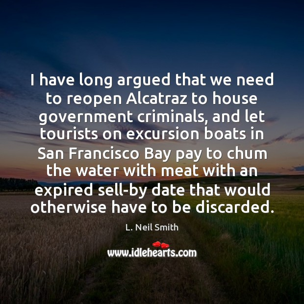 Image, I have long argued that we need to reopen Alcatraz to house