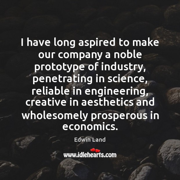 Image, I have long aspired to make our company a noble prototype of