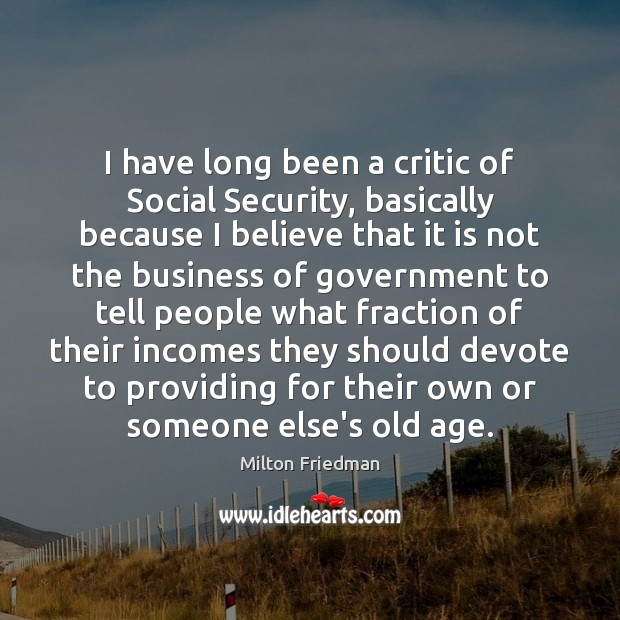 Image, I have long been a critic of Social Security, basically because I