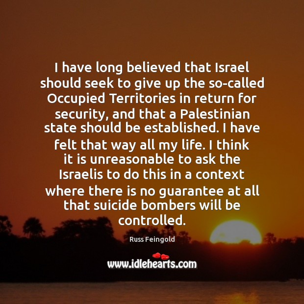 Image, I have long believed that Israel should seek to give up the